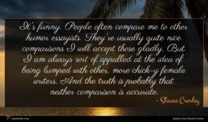 Sloane Crosley quote : It's funny People often ...