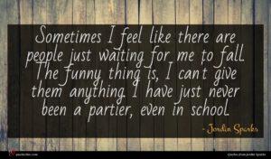 Jordin Sparks quote : Sometimes I feel like ...