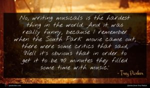 Trey Parker quote : No writing musicals is ...
