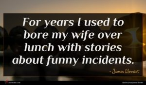 James Herriot quote : For years I used ...