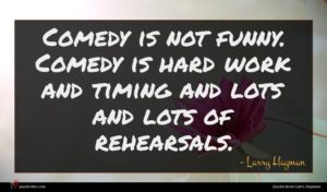 Larry Hagman quote : Comedy is not funny ...