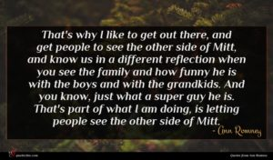 Ann Romney quote : That's why I like ...