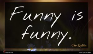 Don Rickles quote : Funny is funny ...