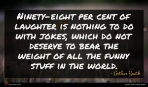 Arthur Smith quote : Ninety-eight per cent of ...