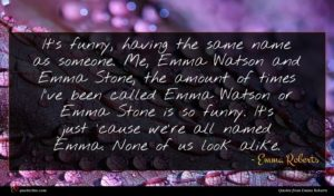 Emma Roberts quote : It's funny having the ...