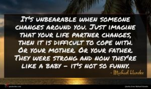 Michael Haneke quote : It's unbearable when someone ...