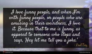 Paul Feig quote : I love funny people ...