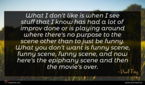 Paul Feig quote : What I don't like ...