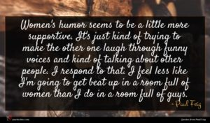 Paul Feig quote : Women's humor seems to ...