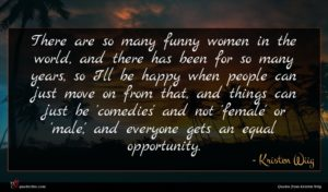 Kristen Wiig quote : There are so many ...