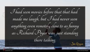 Joe Rogan quote : I had seen movies ...