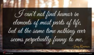 Greg Kinnear quote : I can't not find ...
