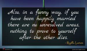 Nigella Lawson quote : Also in a funny ...