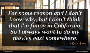 Kevin James quote : For some reason and ...