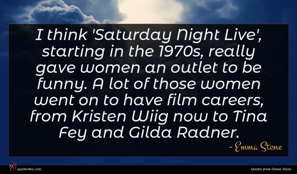 I think 'Saturday Night Live', starting in the 1970s, really gave women an outlet to be funny. A lot of those women went on to have film careers, from Kristen Wiig now to Tina Fey and Gilda Radner.