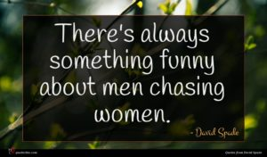 David Spade quote : There's always something funny ...
