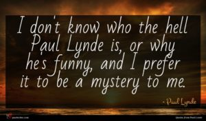 Paul Lynde quote : I don't know who ...