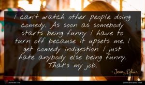 Jenny Eclair quote : I can't watch other ...