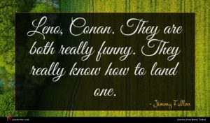 Jimmy Fallon quote : Leno Conan They are ...