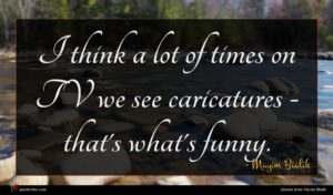 Mayim Bialik quote : I think a lot ...