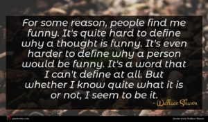 Wallace Shawn quote : For some reason people ...
