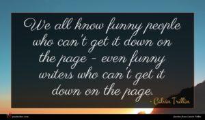 Calvin Trillin quote : We all know funny ...