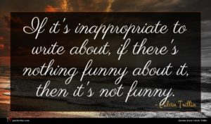 Calvin Trillin quote : If it's inappropriate to ...