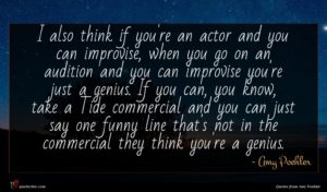 Amy Poehler quote : I also think if ...
