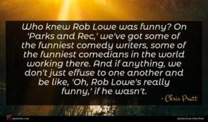 Chris Pratt quote : Who knew Rob Lowe ...