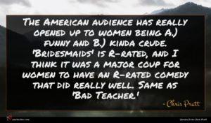 Chris Pratt quote : The American audience has ...