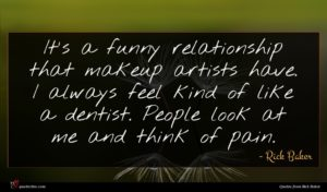 Rick Baker quote : It's a funny relationship ...