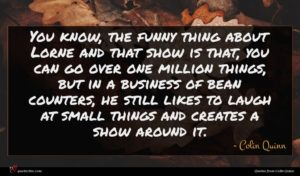 Colin Quinn quote : You know the funny ...