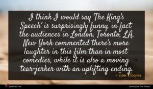 Tom Hooper quote : I think I would ...
