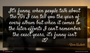 Steve Hackett quote : It's funny when people ...