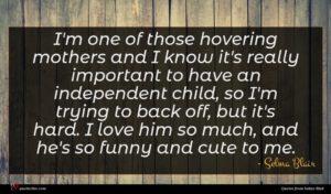 Selma Blair quote : I'm one of those ...