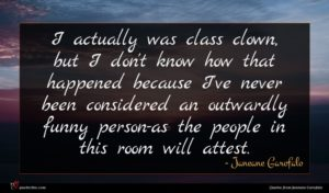 Janeane Garofalo quote : I actually was class ...