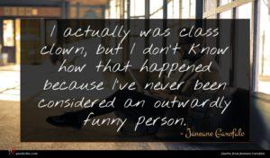 Janeane Garofalo quote : I actually was class ...