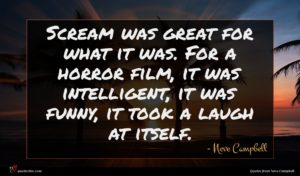 Neve Campbell quote : Scream was great for ...