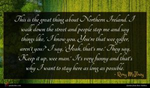 Rory McIlroy quote : This is the great ...