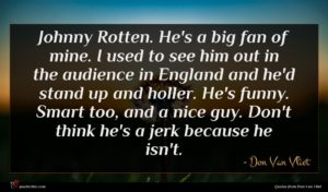 Don Van Vliet quote : Johnny Rotten He's a ...