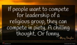 Mary Douglas quote : If people want to ...