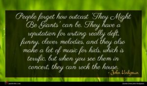 John Hodgman quote : People forget how outcast ...