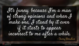 Danny Bonaduce quote : It's funny because I'm ...