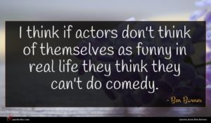 Ben Barnes quote : I think if actors ...