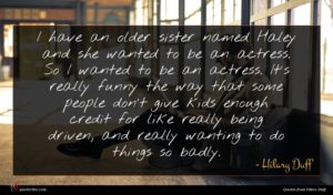 Hilary Duff quote : I have an older ...