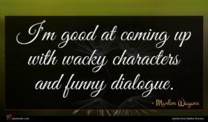 Marlon Wayans quote : I'm good at coming ...