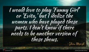 Idina Menzel quote : I would love to ...