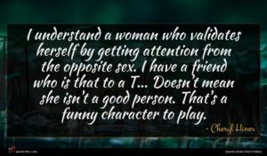 Cheryl Hines quote : I understand a woman ...