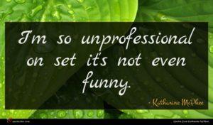 Katharine McPhee quote : I'm so unprofessional on ...