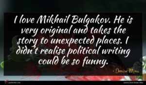 Denise Mina quote : I love Mikhail Bulgakov ...